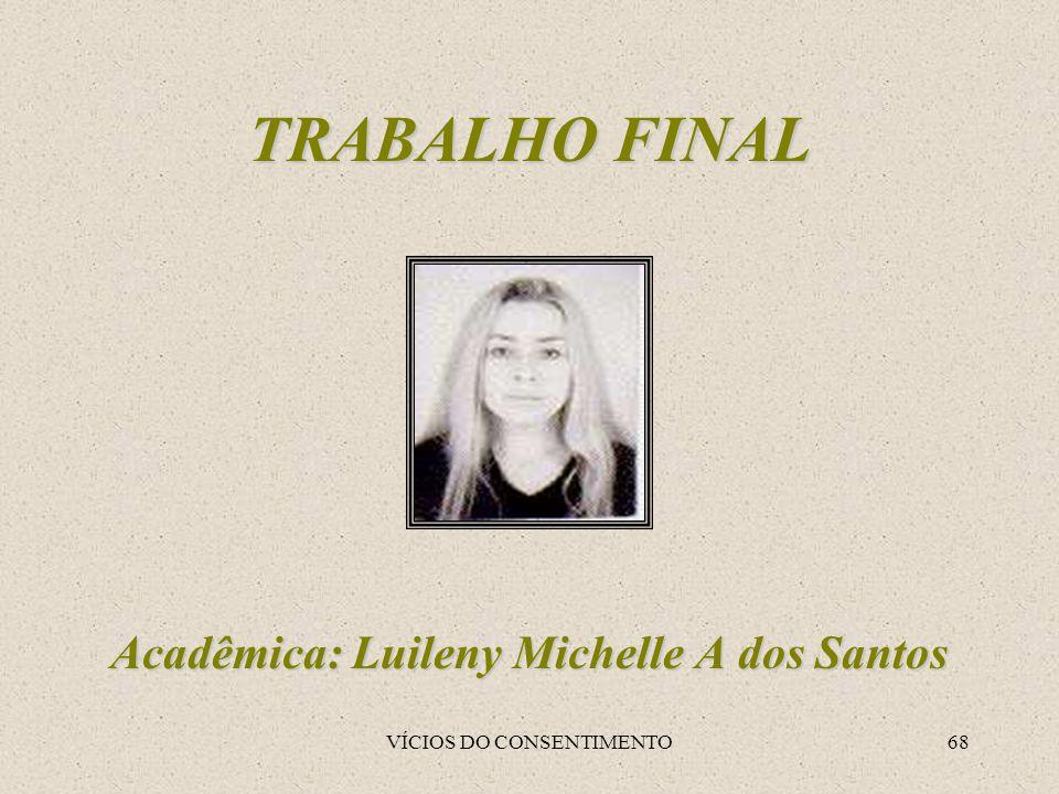 VÍCIOS DO CONSENTIMENTO68 TRABALHO FINAL Acadêmica: Luileny Michelle A dos Santos