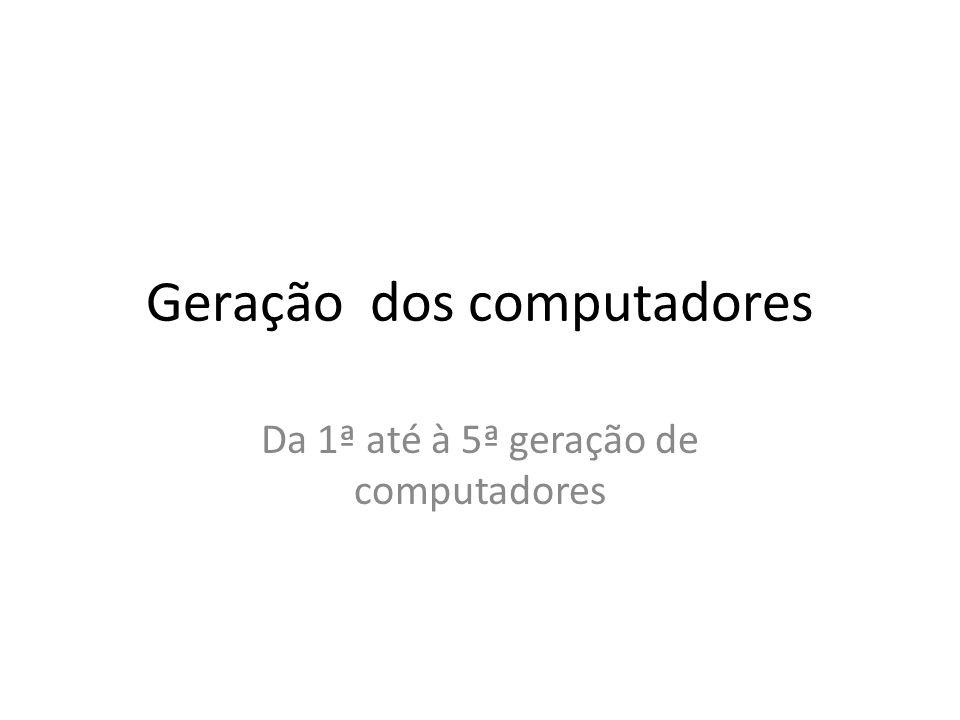 Primeira Geração (1940-1952) Os primeiros computadores eram constituídos por válvulas electrónicas.
