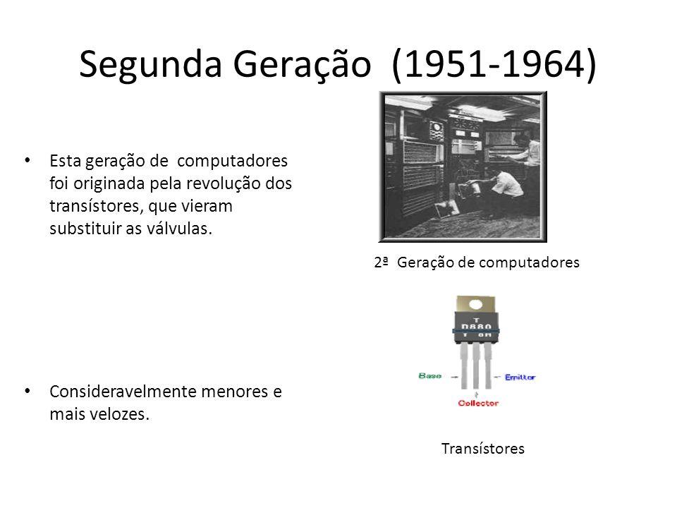 Segunda Geração (1951-1964) Esta geração de computadores foi originada pela revolução dos transístores, que vieram substituir as válvulas. Considerave