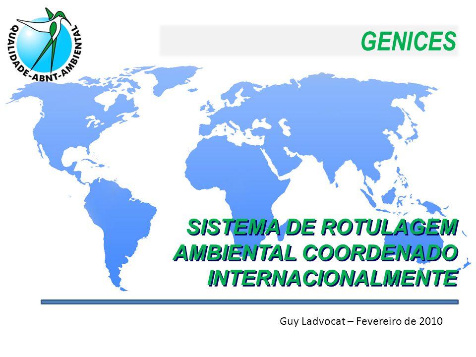 GENICES SISTEMA DE ROTULAGEM AMBIENTAL COORDENADO INTERNACIONALMENTE Guy Ladvocat – Fevereiro de 2010