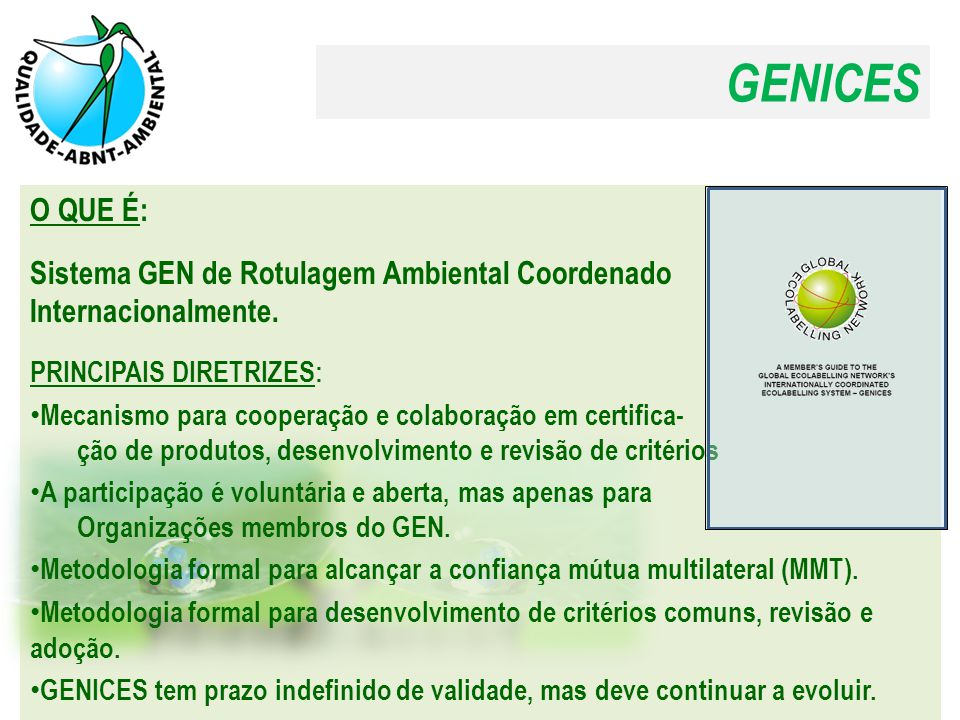 GENICES O QUE É: Sistema GEN de Rotulagem Ambiental Coordenado Internacionalmente. PRINCIPAIS DIRETRIZES: Mecanismo para cooperação e colaboração em c