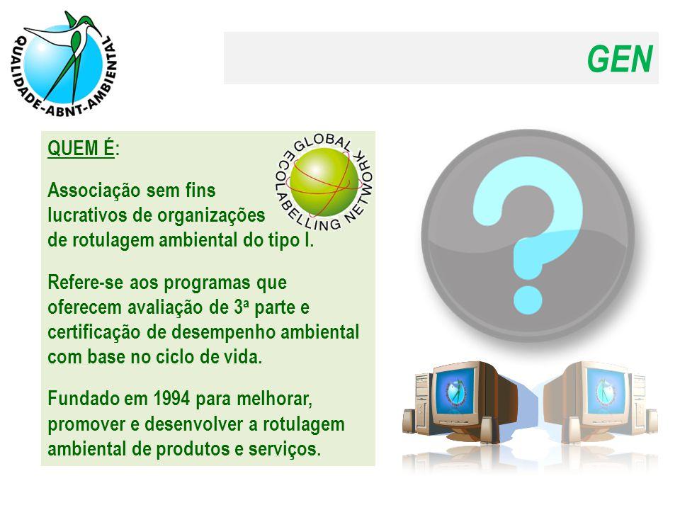 GEN QUEM É: Associação sem fins lucrativos de organizações de rotulagem ambiental do tipo I. Refere-se aos programas que oferecem avaliação de 3 a par