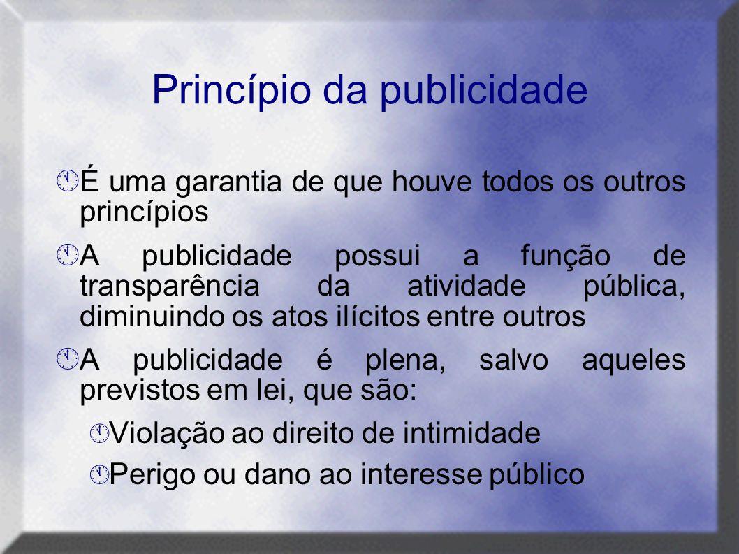 Princípio da publicidade  É uma garantia de que houve todos os outros princípios  A publicidade possui a função de transparência da atividade públic