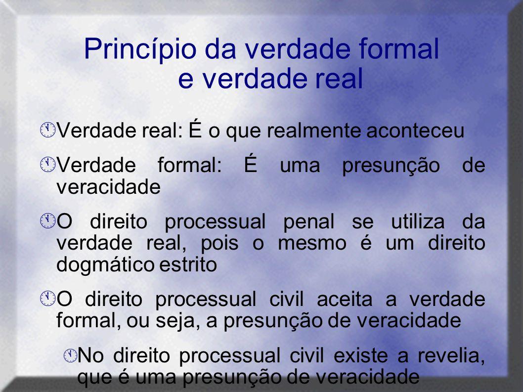 Princípio da verdade formal e verdade real  Verdade real: É o que realmente aconteceu  Verdade formal: É uma presunção de veracidade  O direito pro