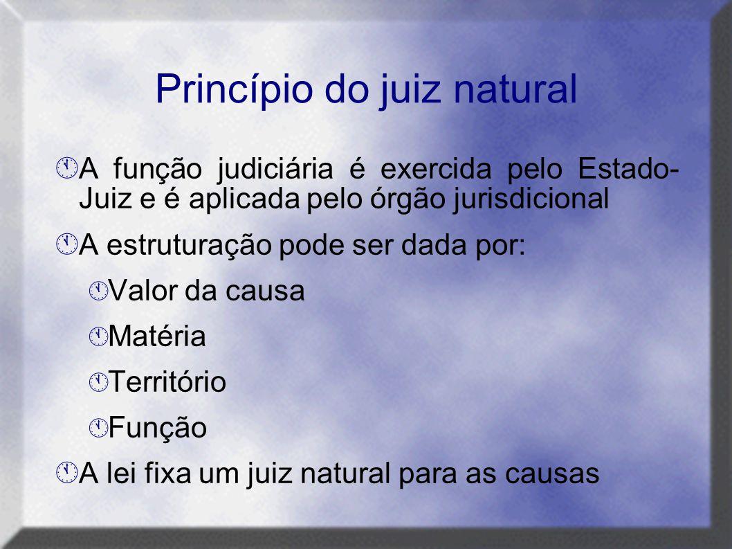 Princípio do juiz natural  A função judiciária é exercida pelo Estado- Juiz e é aplicada pelo órgão jurisdicional  A estruturação pode ser dada por: