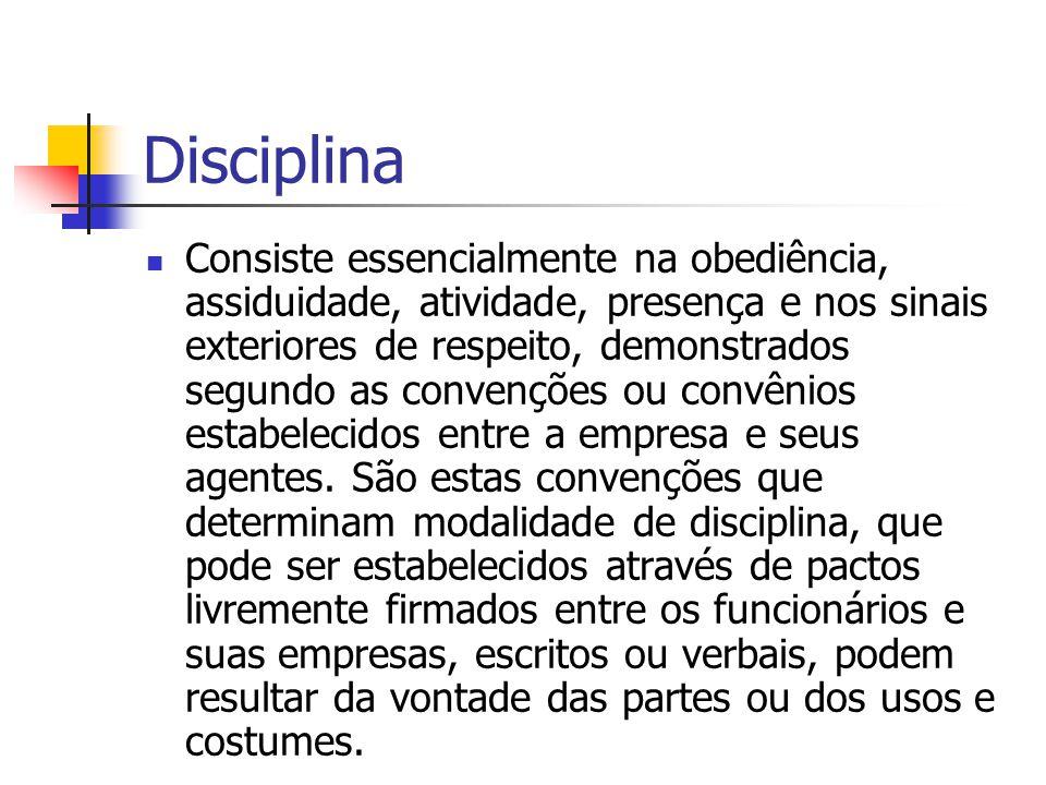 Disciplina Consiste essencialmente na obediência, assiduidade, atividade, presença e nos sinais exteriores de respeito, demonstrados segundo as convenções ou convênios estabelecidos entre a empresa e seus agentes.