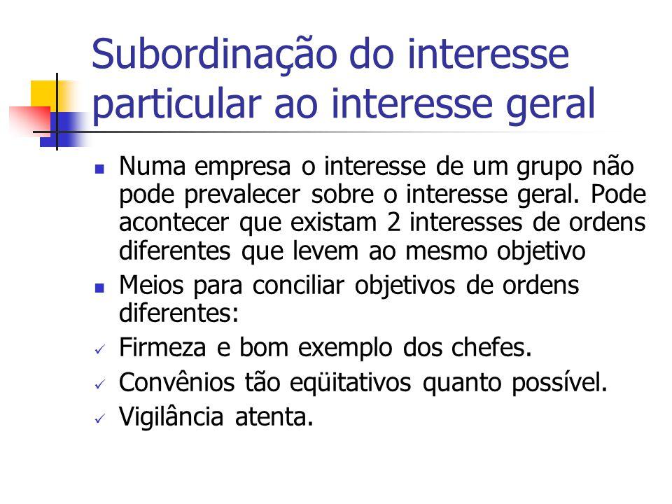 Subordinação do interesse particular ao interesse geral Numa empresa o interesse de um grupo não pode prevalecer sobre o interesse geral.