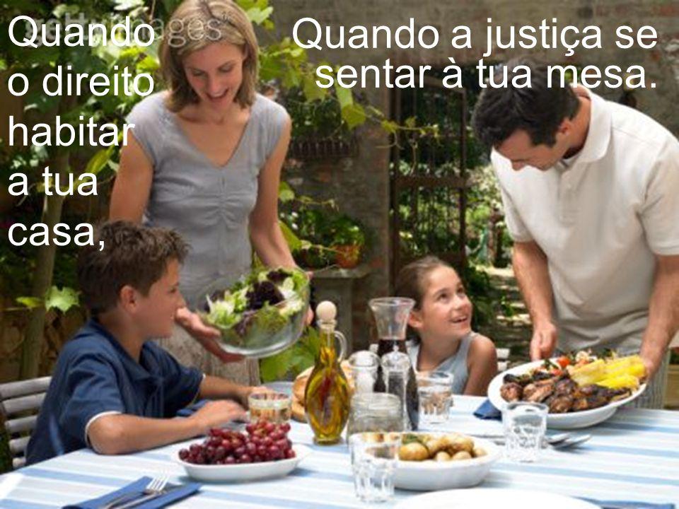 É o amor que tudo alcança; Só a justiça gera paz! Só a justiça gera paz!