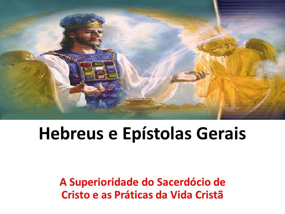 Hebreus e Epístolas Gerais A Superioridade do Sacerdócio de Cristo e as Práticas da Vida Cristã