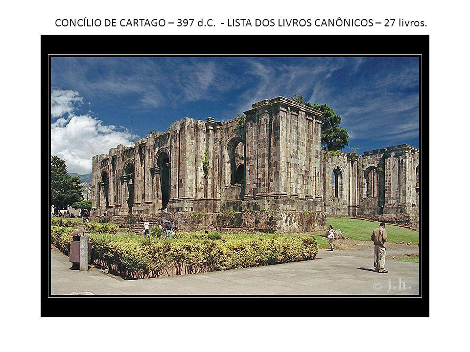 CONCÍLIO DE CARTAGO – 397 d.C. - LISTA DOS LIVROS CANÔNICOS – 27 livros.