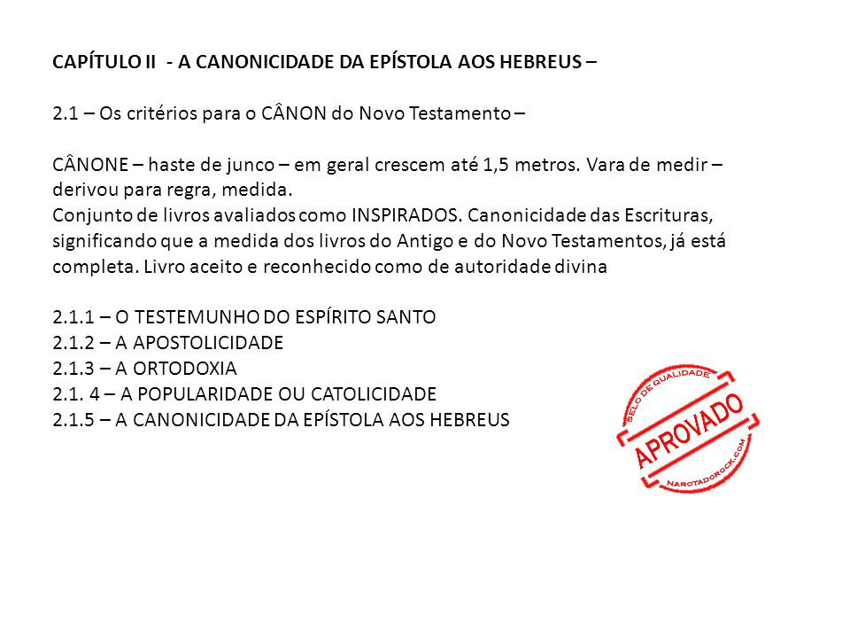 CAPÍTULO II - A CANONICIDADE DA EPÍSTOLA AOS HEBREUS – 2.1 – Os critérios para o CÂNON do Novo Testamento – CÂNONE – haste de junco – em geral crescem
