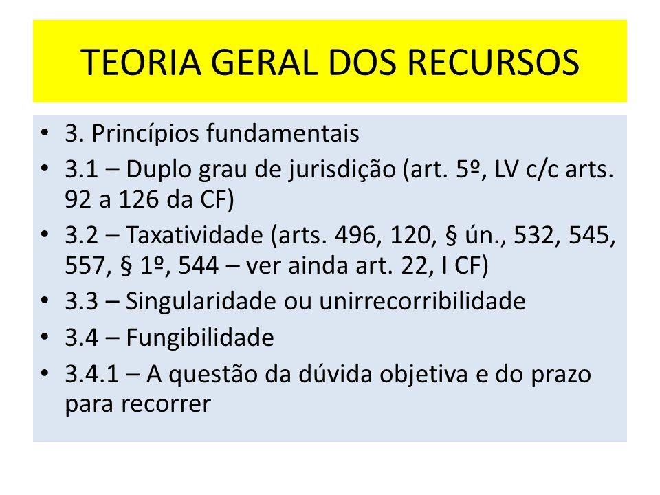 TEORIA GERAL DOS RECURSOS 3.Princípios fundamentais 3.1 – Duplo grau de jurisdição (art.