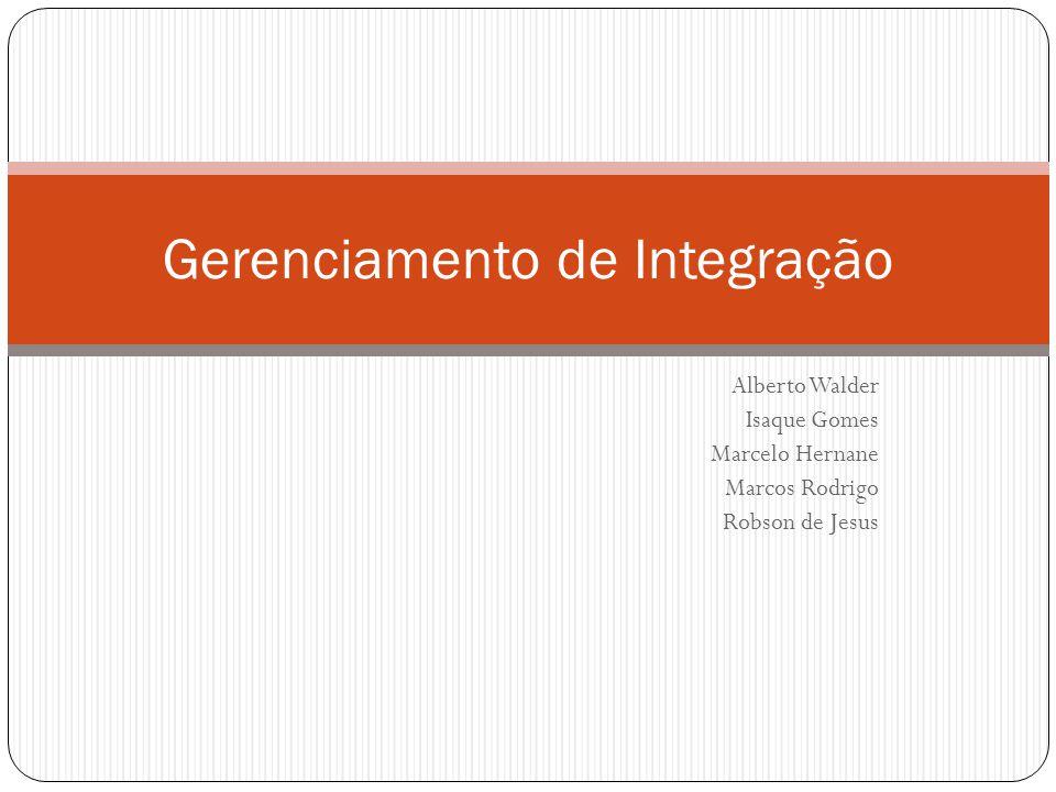Alberto Walder Isaque Gomes Marcelo Hernane Marcos Rodrigo Robson de Jesus Gerenciamento de Integração
