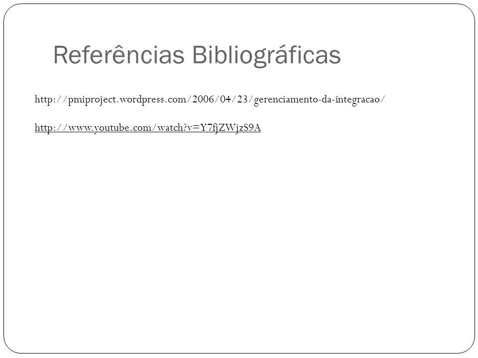 Referências Bibliográficas http://pmiproject.wordpress.com/2006/04/23/gerenciamento-da-integracao/ http://www.youtube.com/watch?v=Y7fjZWjzS9A
