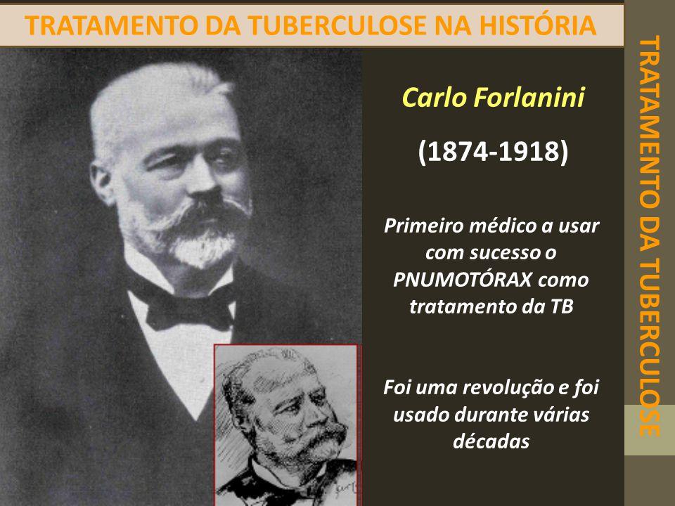 TRATAMENTO DA TUBERCULOSE TRATAMENTO DA TUBERCULOSE NA HISTÓRIA Primeiro médico a usar com sucesso o PNUMOTÓRAX como tratamento da TB Foi uma revoluçã