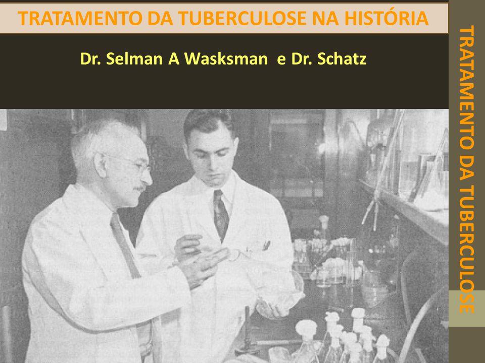 TRATAMENTO DA TUBERCULOSE TRATAMENTO DA TUBERCULOSE NA HISTÓRIA Dr. Selman A Wasksman e Dr. Schatz