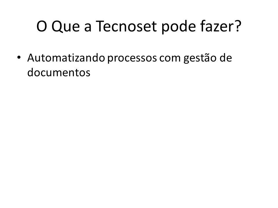 O Que a Tecnoset pode fazer Automatizando processos com gestão de documentos