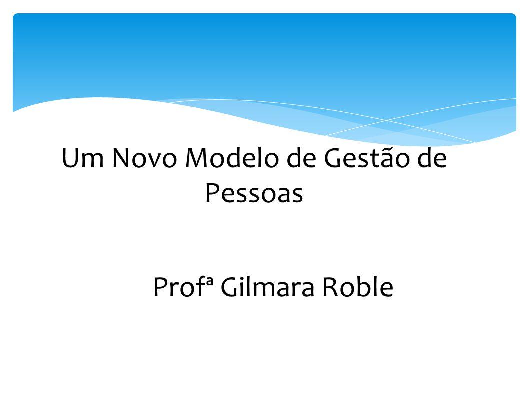 Um Novo Modelo de Gestão de Pessoas Profª Gilmara Roble
