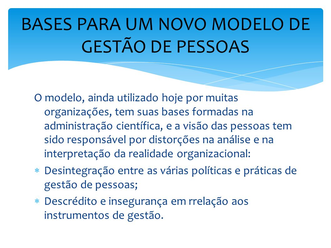 O modelo, ainda utilizado hoje por muitas organizações, tem suas bases formadas na administração científica, e a visão das pessoas tem sido responsáve