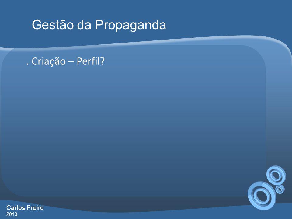 . Criação – Perfil? Gestão da Propaganda Carlos Freire 2013