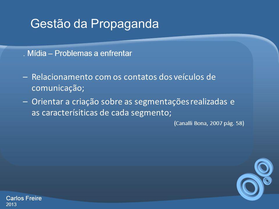 . Mídia – Problemas a enfrentar –Relacionamento com os contatos dos veículos de comunicação; –Orientar a criação sobre as segmentações realizadas e as