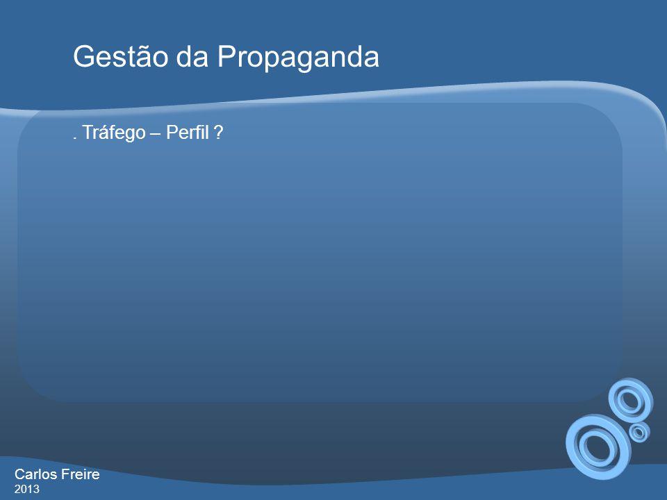 . Tráfego – Perfil ? Gestão da Propaganda Carlos Freire 2013