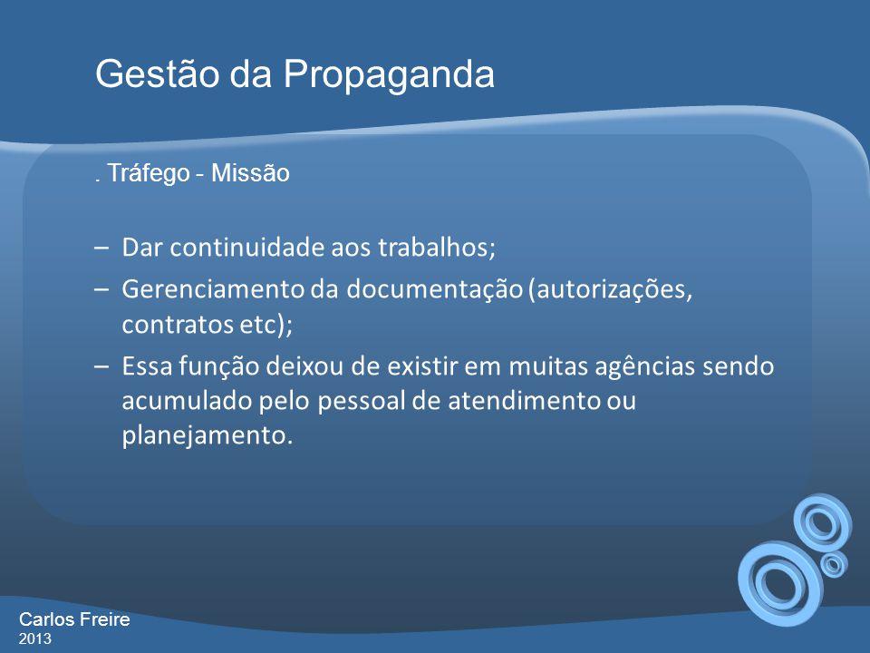 . Tráfego - Missão –Dar continuidade aos trabalhos; –Gerenciamento da documentação (autorizações, contratos etc); –Essa função deixou de existir em mu