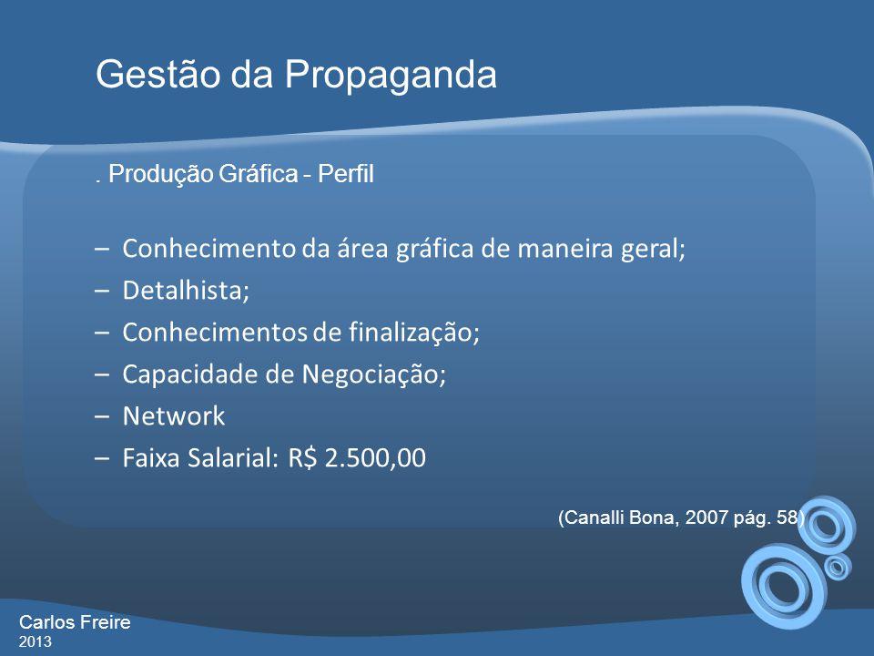 . Produção Gráfica - Perfil –Conhecimento da área gráfica de maneira geral; –Detalhista; –Conhecimentos de finalização; –Capacidade de Negociação; –Ne