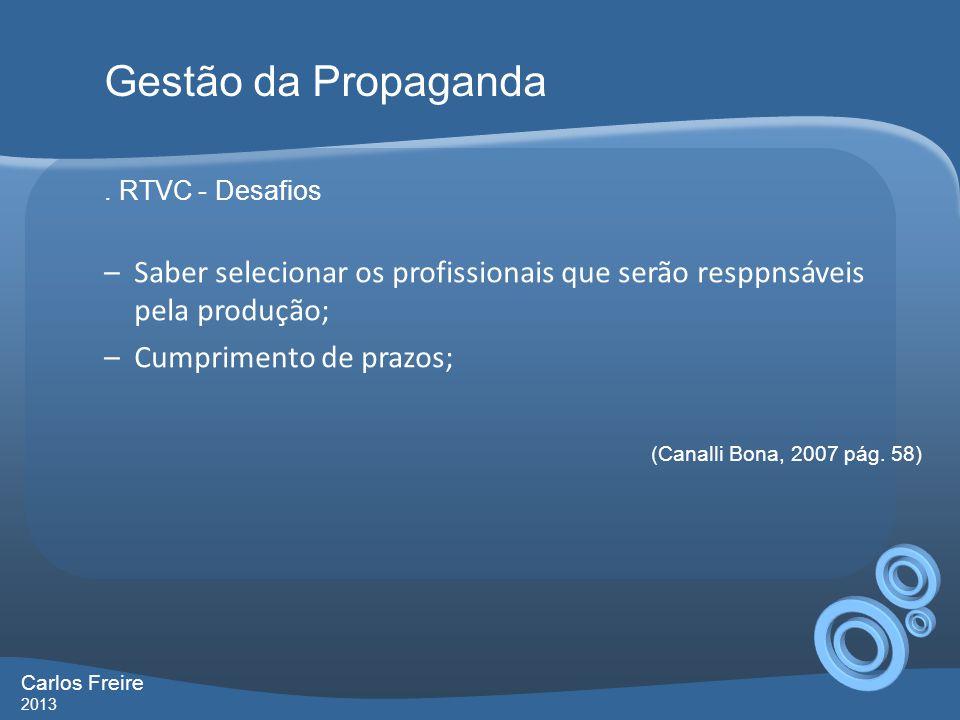 . RTVC - Desafios –Saber selecionar os profissionais que serão resppnsáveis pela produção; –Cumprimento de prazos; Gestão da Propaganda Carlos Freire