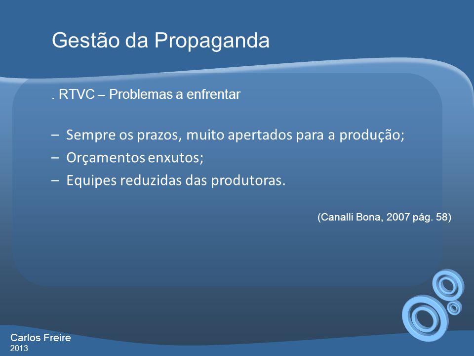 . RTVC – Problemas a enfrentar –Sempre os prazos, muito apertados para a produção; –Orçamentos enxutos; –Equipes reduzidas das produtoras. Gestão da P