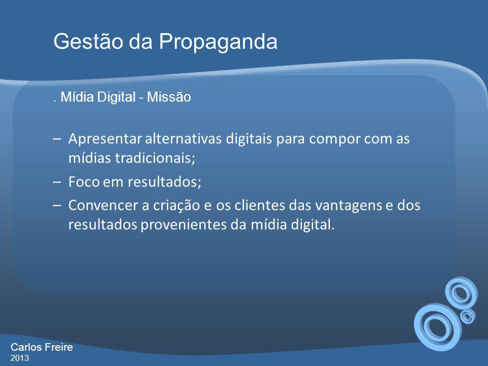 . Mídia Digital - Missão –Apresentar alternativas digitais para compor com as mídias tradicionais; –Foco em resultados; –Convencer a criação e os clie