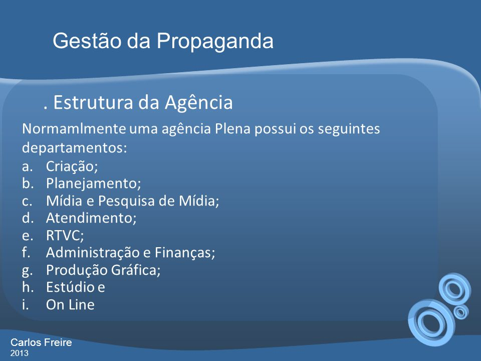 . Estrutura da Agência Normamlmente uma agência Plena possui os seguintes departamentos: a.Criação; b.Planejamento; c.Mídia e Pesquisa de Mídia; d.Ate