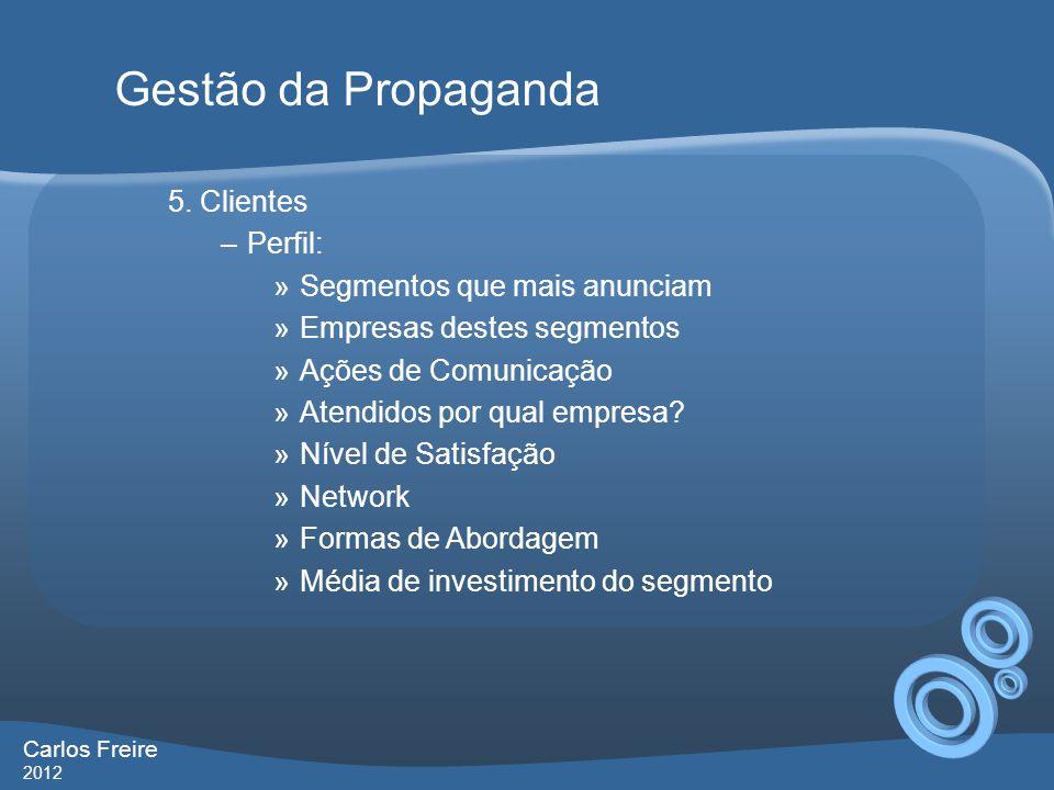 5. Clientes –Perfil: »Segmentos que mais anunciam »Empresas destes segmentos »Ações de Comunicação »Atendidos por qual empresa? »Nível de Satisfação »