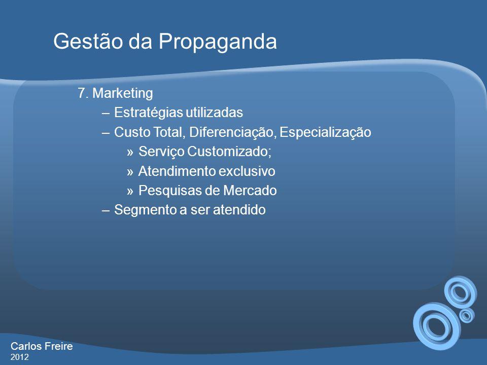 7. Marketing –Estratégias utilizadas –Custo Total, Diferenciação, Especialização »Serviço Customizado; »Atendimento exclusivo »Pesquisas de Mercado –S