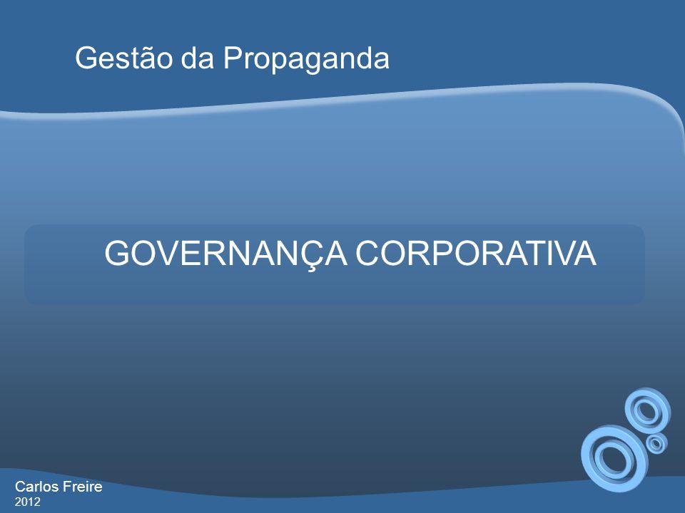 GOVERNANÇA CORPORATIVA Gestão da Propaganda Carlos Freire 2012