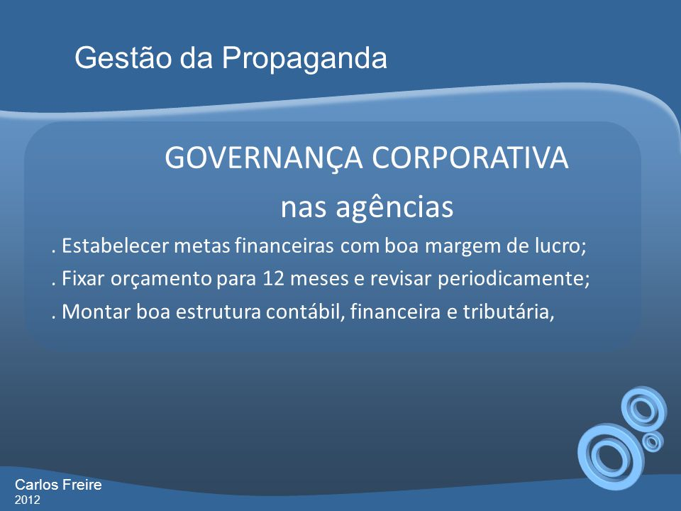 GOVERNANÇA CORPORATIVA nas agências. Estabelecer metas financeiras com boa margem de lucro;. Fixar orçamento para 12 meses e revisar periodicamente;.