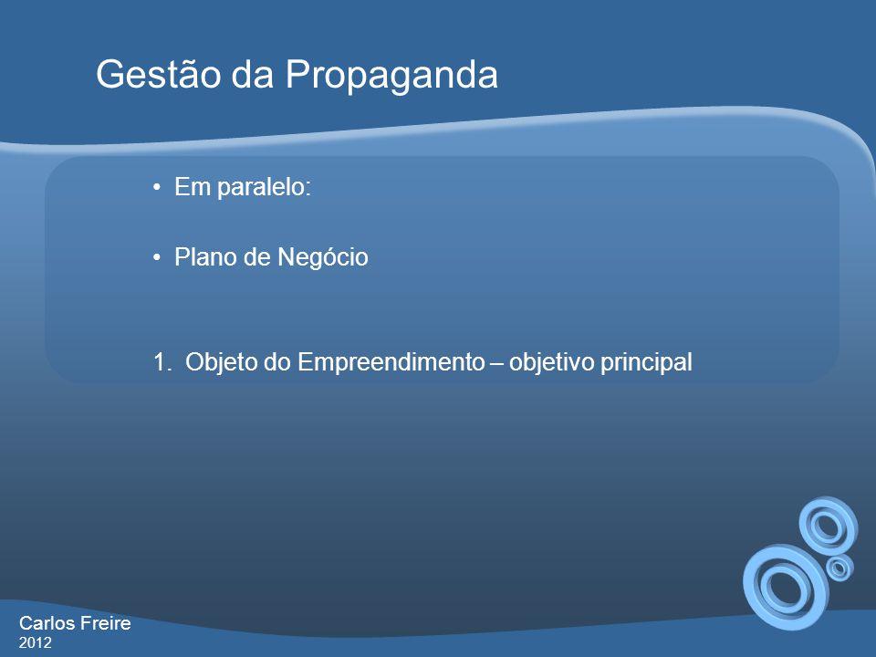Em paralelo: Plano de Negócio 1.Objeto do Empreendimento – objetivo principal Gestão da Propaganda Carlos Freire 2012
