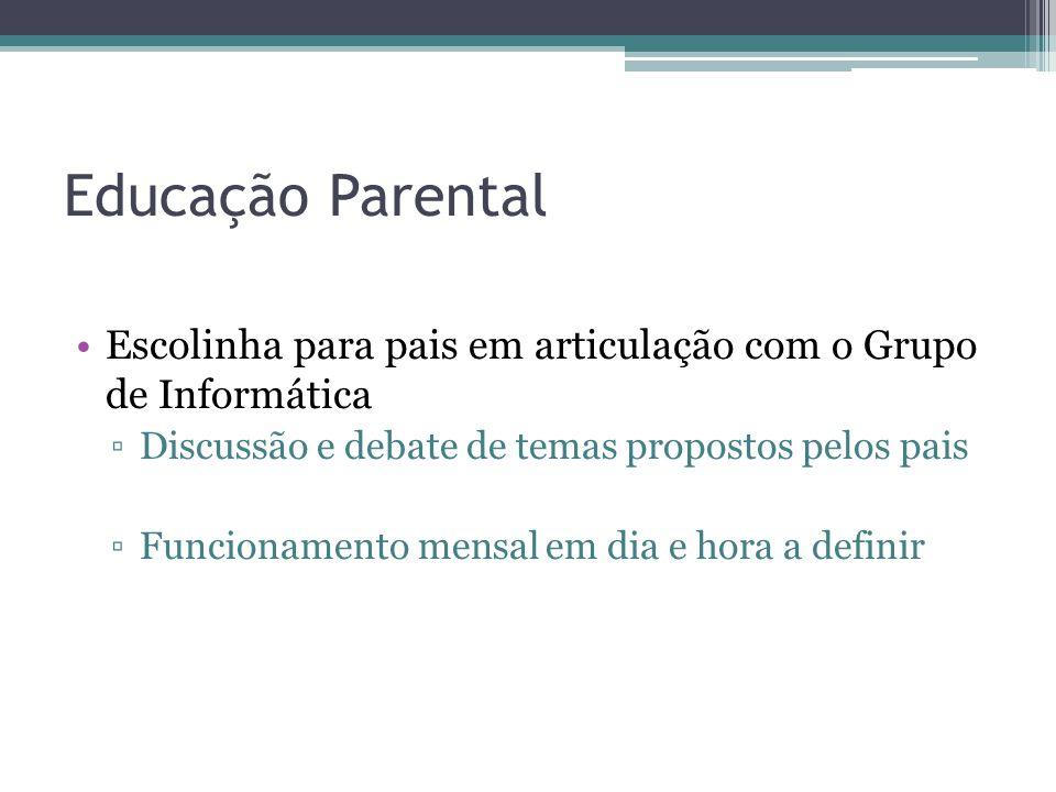 Educação Parental Escolinha para pais em articulação com o Grupo de Informática ▫Discussão e debate de temas propostos pelos pais ▫Funcionamento mensa