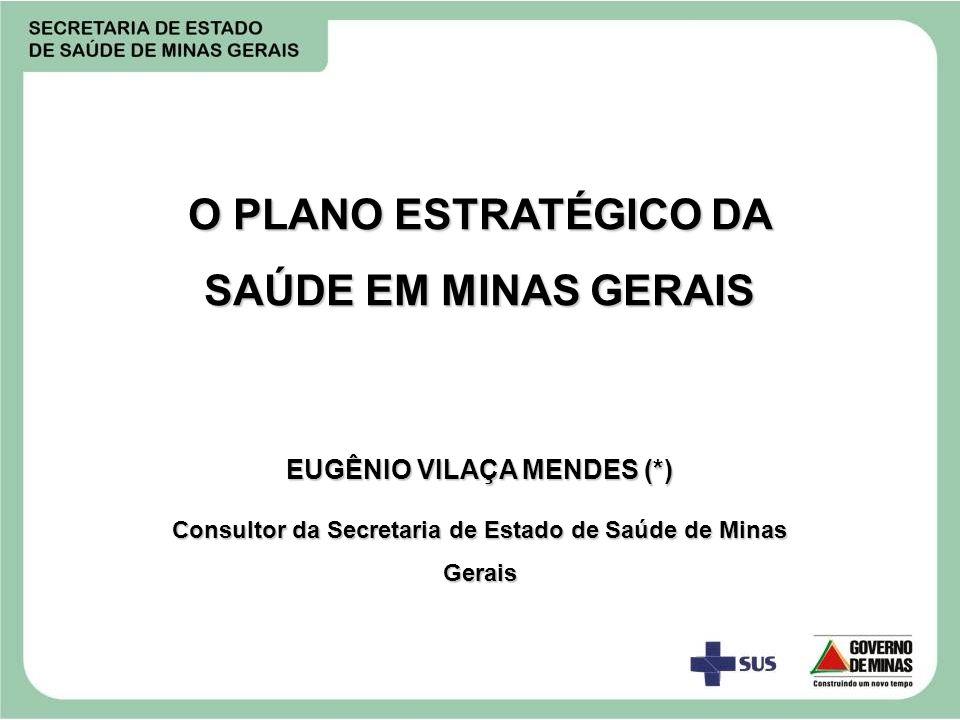 O PLANO ESTRATÉGICO DA SAÚDE EM MINAS GERAIS EUGÊNIO VILAÇA MENDES (*) Consultor da Secretaria de Estado de Saúde de Minas Gerais