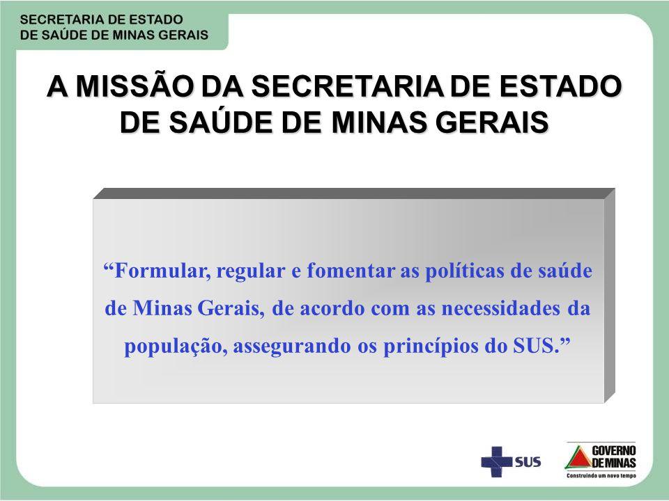 """""""Formular, regular e fomentar as políticas de saúde de Minas Gerais, de acordo com as necessidades da população, assegurando os princípios do SUS."""" A"""