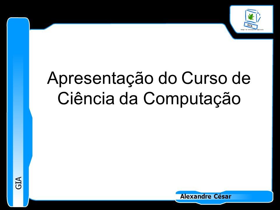GIA Alexandre César Apresentação do Curso de Ciência da Computação