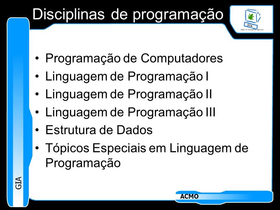 GIA ACMO Disciplinas de programação Programação de Computadores Linguagem de Programação I Linguagem de Programação II Linguagem de Programação III Es