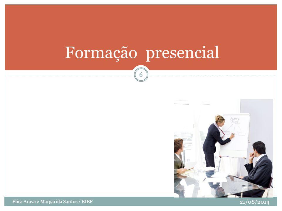 Elisa Araya e Margarida Santos / BIEF 21/08/2014 6 Formação presencial