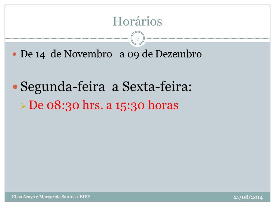 Horários De 14 de Novembro a 09 de Dezembro Segunda-feira a Sexta-feira:  De 08:30 hrs. a 15:30 horas 21/08/2014 7 Elisa Araya e Margarida Santos / B