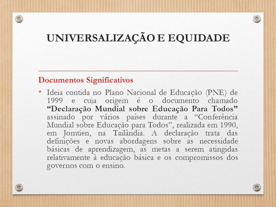 """UNIVERSALIZAÇÃO E EQUIDADE Documentos Significativos Ideia contida no Plano Nacional de Educação (PNE) de 1999 e cuja origem é o documento chamado """"De"""