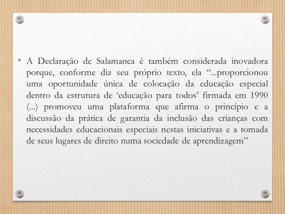 """A Declaração de Salamanca é também considerada inovadora porque, conforme diz seu próprio texto, ela """"...proporcionou uma oportunidade única de coloca"""