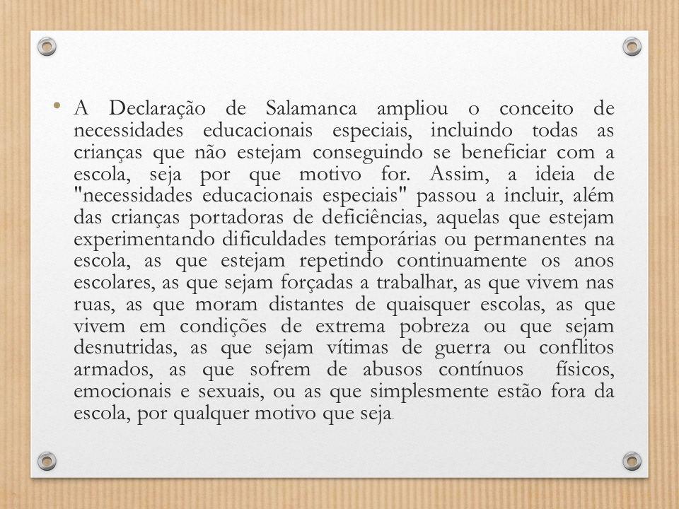 A Declaração de Salamanca ampliou o conceito de necessidades educacionais especiais, incluindo todas as crianças que não estejam conseguindo se benefi