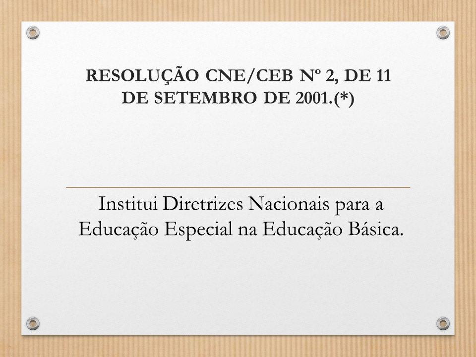 RESOLUÇÃO CNE/CEB Nº 2, DE 11 DE SETEMBRO DE 2001.(*) Institui Diretrizes Nacionais para a Educação Especial na Educação Básica.