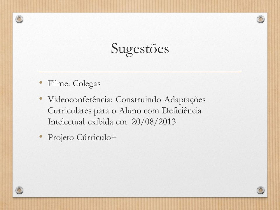Sugestões Filme: Colegas Videoconferência: Construindo Adaptações Curriculares para o Aluno com Deficiência Intelectual exibida em 20/08/2013 Projeto