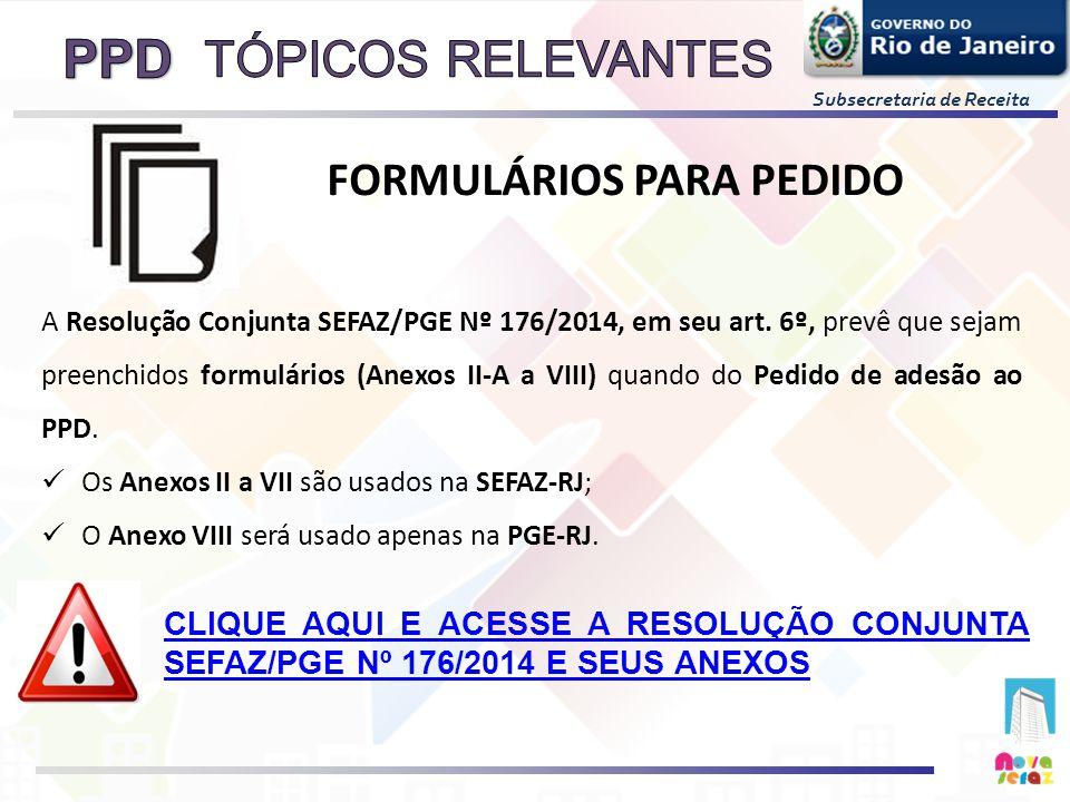 Subsecretaria de Receita A Resolução Conjunta SEFAZ/PGE Nº 176/2014, em seu art. 6º, prevê que sejam preenchidos formulários (Anexos II-A a VIII) quan